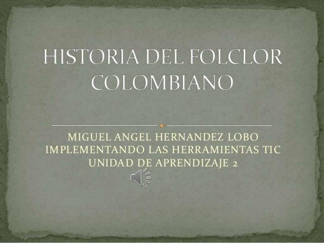 MIGUEL ANGEL HERNANDEZ LOBO IMPLEMENTANDO LAS HERRAMIENTAS TIC UNIDAD DE APRENDIZAJE 2