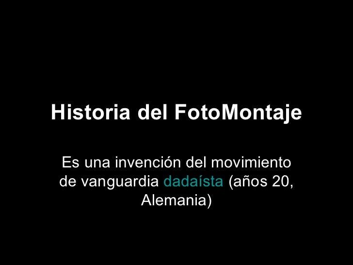 Historia del FotoMontaje Es una invención del movimiento de vanguardia  dadaísta  (años 20, Alemania)