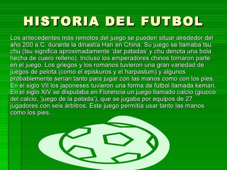 HISTORIA DEL FUTBOL Los antecedentes más remotos del juego se pueden situar alrededor del año 200 a.C. durante la dinastía...