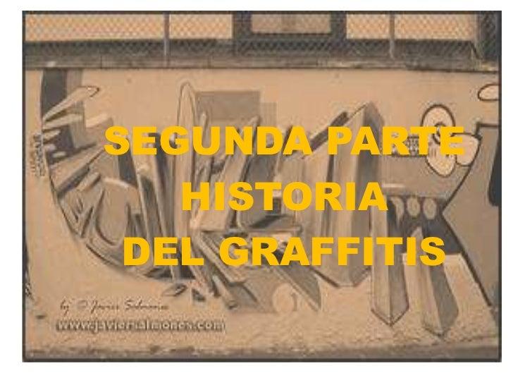 SEGUNDA PARTE <br />HISTORIA <br />DEL GRAFFITIS<br />