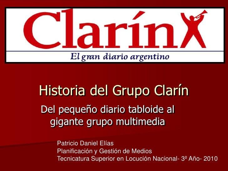 Historia del Grupo Clarín Del pequeño diario tabloide al  gigante grupo multimedia     Patricio Daniel Elías    Planificac...