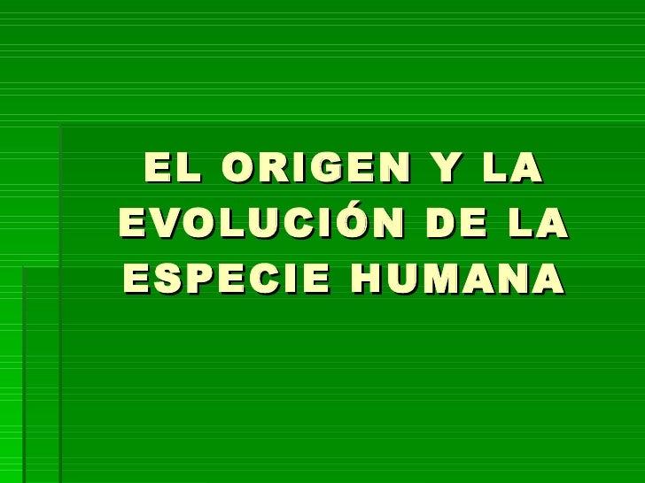 EL ORIGEN Y LA EVOLUCIÓN DE LA ESPECIE HUMANA