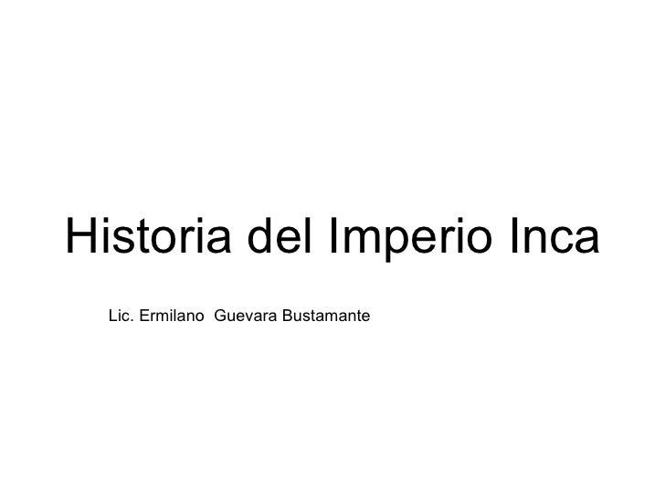 Historia del Imperio Inca Lic. Ermilano  Guevara Bustamante