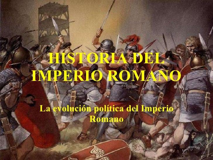 HISTORIA DEL IMPERIO ROMANO La evolución política del Imperio Romano