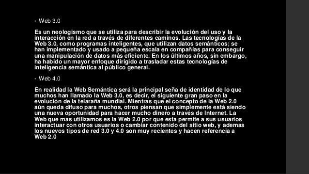 • Web 3.0  Es un neologismo que se utiliza para describir la evolución del uso y la  interacción en la red a través de dif...