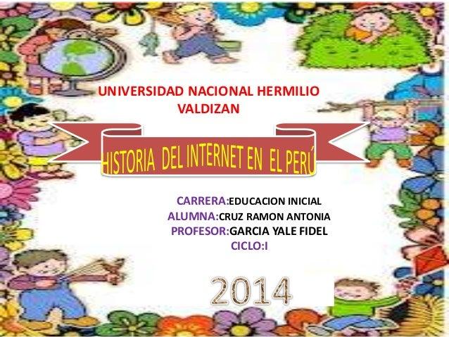 UNIVERSIDAD NACIONAL HERMILIO VALDIZAN CARRERA:EDUCACION INICIAL ALUMNA:CRUZ RAMON ANTONIA PROFESOR:GARCIA YALE FIDEL CICL...