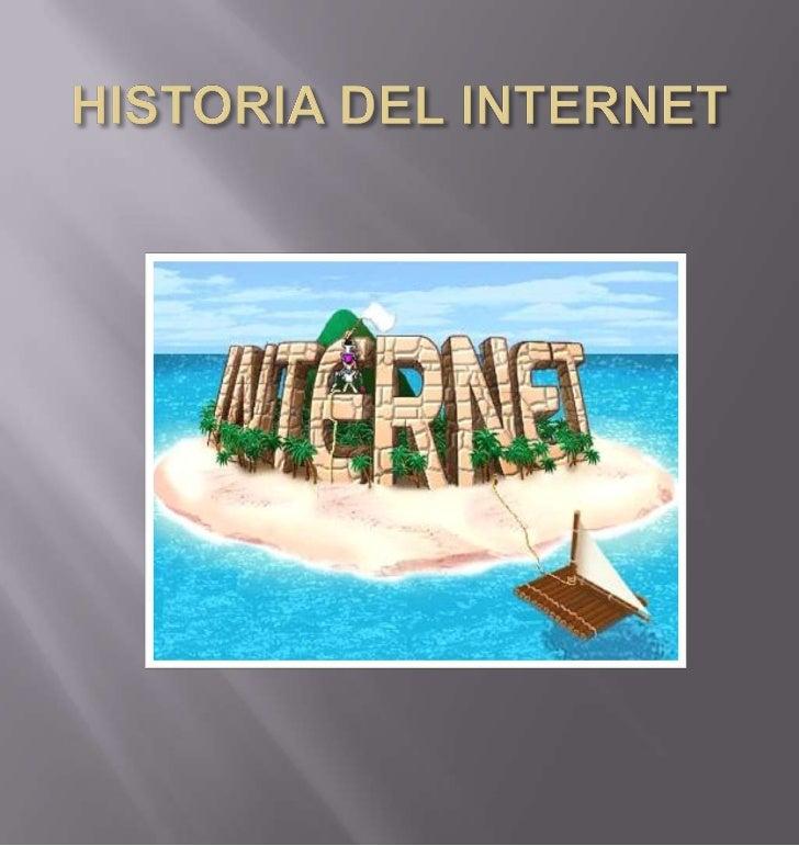    La historia de Internet se remonta al temprano    desarrollo de las redes de comunicación. La idea de    una red de co...