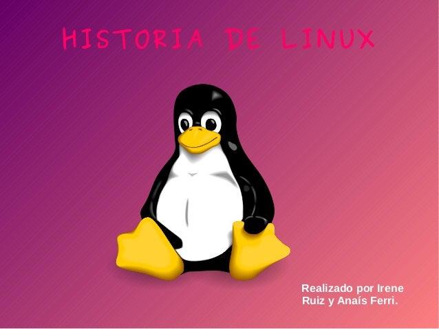 HISTORIA DE LINUX Realizado por Irene Ruiz y Anaís Ferri.