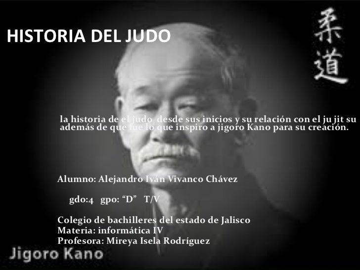 HISTORIA DEL JUDO <ul><li>la historia de el judo  desde sus inicios y su relación con el ju jit su  además de que fue lo q...