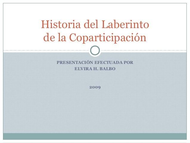 PRESENTACIÓN EFECTUADA POR ELVIRA H. BALBO 2009 Historia del Laberinto de la Coparticipación