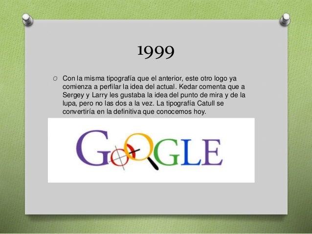 1999 O Con la misma tipografía que el anterior, este otro logo ya comienza a perfilar la idea del actual. Kedar comenta qu...