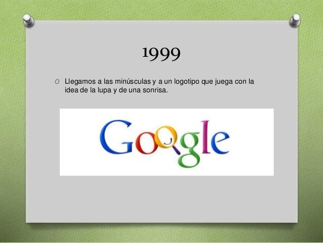 1999 O Llegamos a las minúsculas y a un logotipo que juega con la idea de la lupa y de una sonrisa.