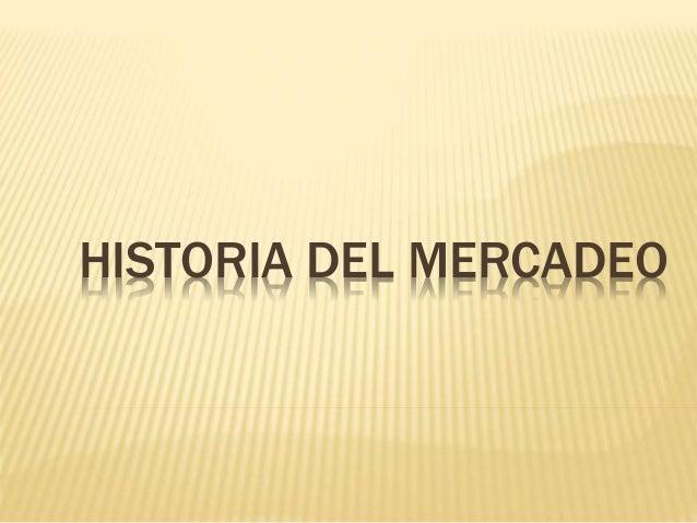 HISTORIA DEL MERCADEO