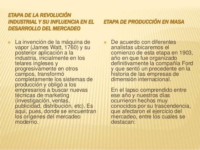 ETAPA DE LA REVOLUCIÓN INDUSTRIAL Y SU INFLUENCIA EN EL DESARROLLO DEL MERCADEO ETAPA DE PRODUCCIÓN EN MASA  La invención...