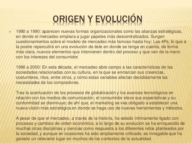 ORIGEN Y EVOLUCIÓN  1980 a 1990: aparecen nuevas formas organizacionales como las alianzas estratégicas, en donde el merc...