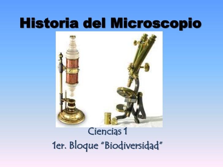 """Historia del Microscopio<br />Ciencias 1<br />1er. Bloque """"Biodiversidad""""<br />"""