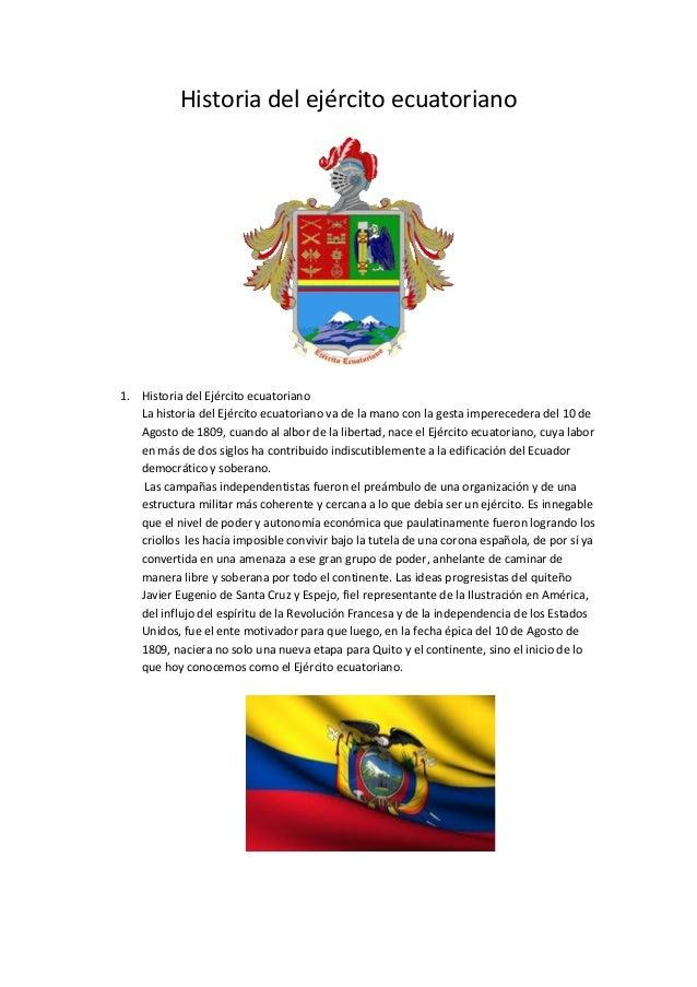Historia del ejército ecuatoriano 1. Historia del Ejército ecuatoriano La historia del Ejército ecuatoriano va de la mano ...