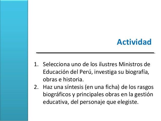 Actividad1. Selecciona uno de los ilustres Ministros de   Educación del Perú, investiga su biografía,   obras e historia.2...