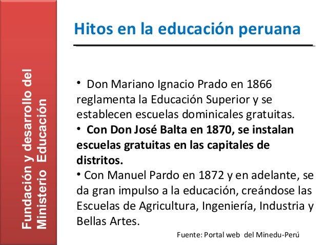 Fundación y desarrollo del   Hitos en la educación peruana                             • Don Mariano Ignacio Prado en 1866...
