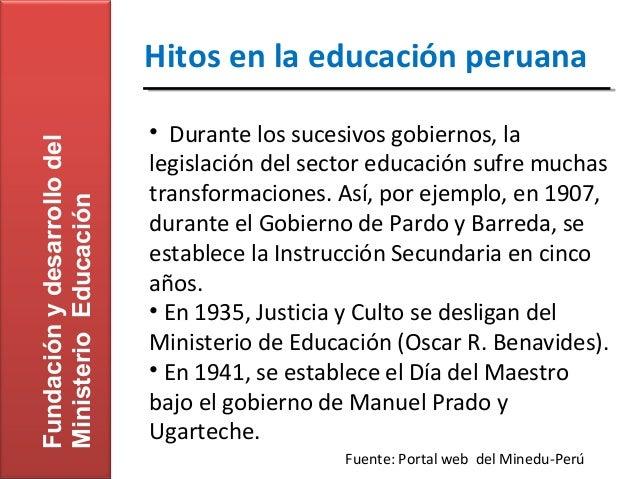Hitos en la educación peruana                             • Durante los sucesivos gobiernos, laFundación y desarrollo del ...