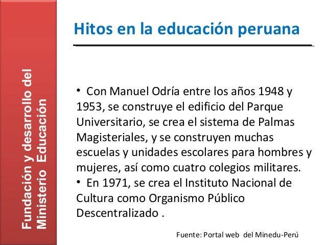 Fundación y desarrollo del   Hitos en la educación peruana                             • Con Manuel Odría entre los años 1...
