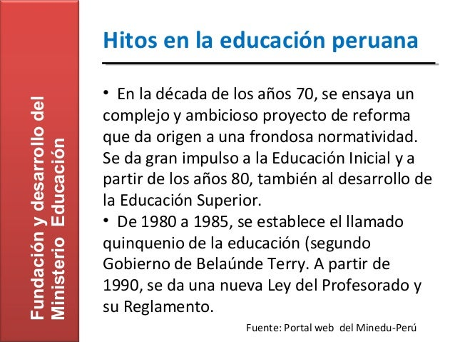 Hitos en la educación peruana                             • En la década de los años 70, se ensaya unFundación y desarroll...