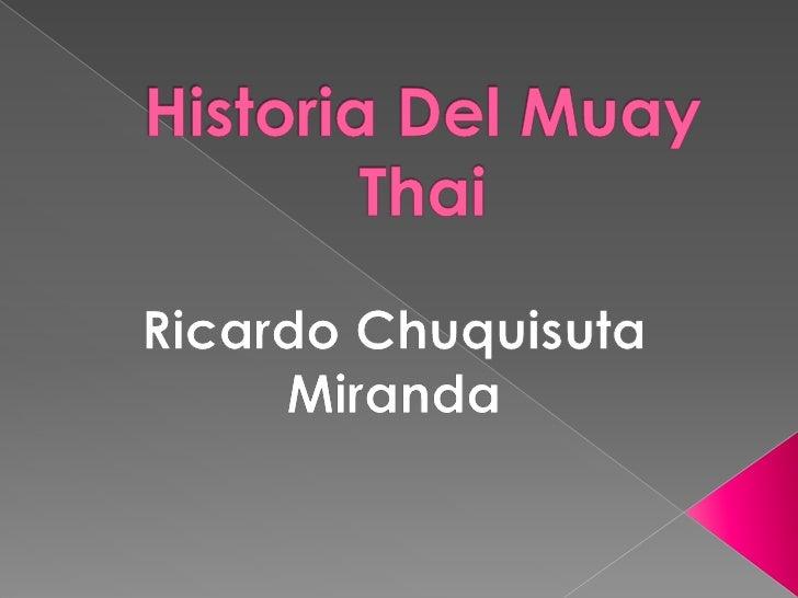 Historia Del Muay Thai<br />Ricardo Chuquisuta Miranda<br />