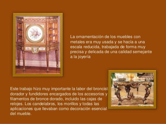 La ornamentación de los muebles con metales era muy usada y se hacía a una escala reducida, trabajada de forma muy precisa...