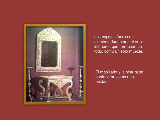 Los espejos fueron un elemento fundamental en los interiores que formaban un todo, como un solo mueble. El mobiliario y la...