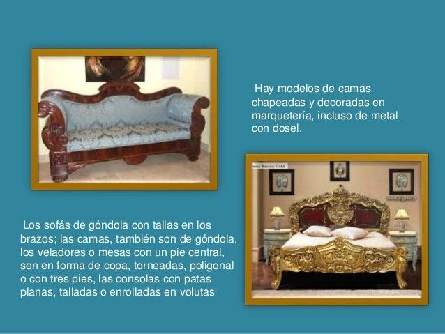 Los sofás de góndola con tallas en los brazos; las camas, también son de góndola, los veladores o mesas con un pie central...