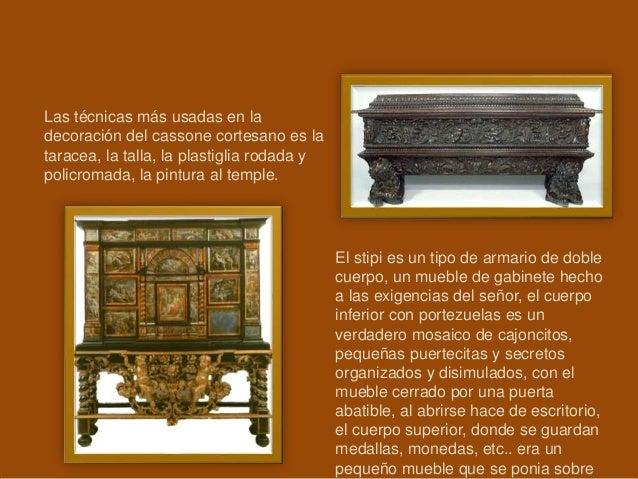 Las técnicas más usadas en la decoración del cassone cortesano es la taracea, la talla, la plastiglia rodada y policromada...