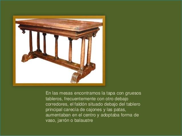 En las mesas encontramos la tapa con gruesos tableros, frecuentemente con otro debajo corredores, el faldón situado debajo...