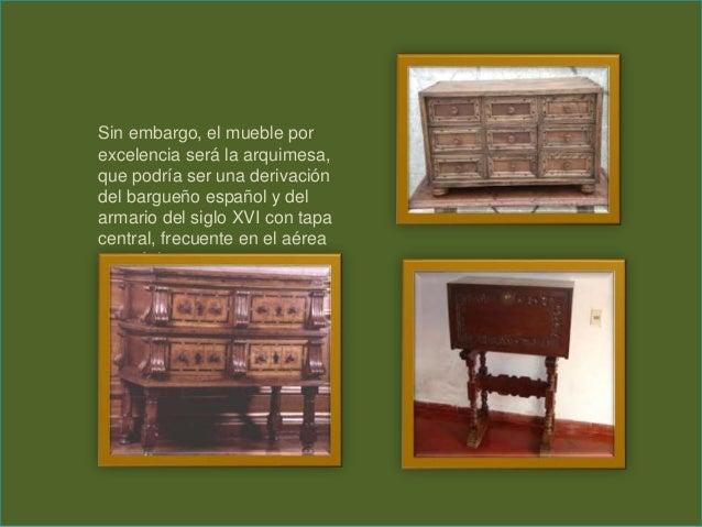 Sin embargo, el mueble por excelencia será la arquimesa, que podría ser una derivación del bargueño español y del armario ...