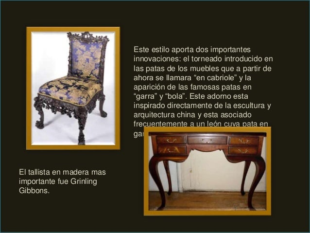 El tallista en madera mas importante fue Grinling Gibbons. Este estilo aporta dos importantes innovaciones: el torneado in...
