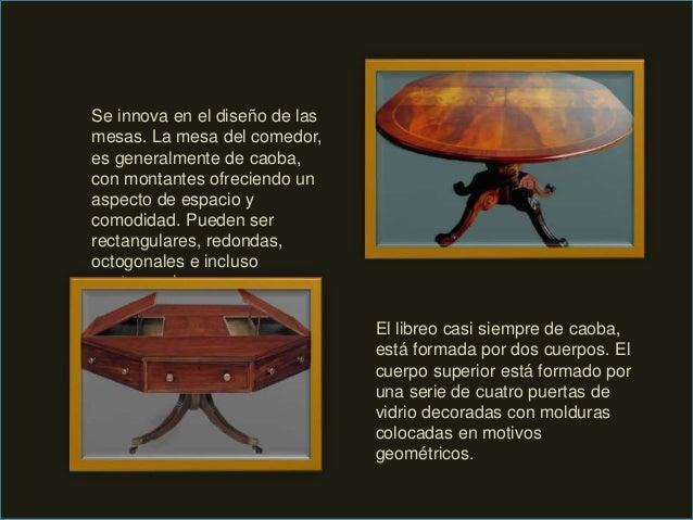 Se innova en el diseño de las mesas. La mesa del comedor, es generalmente de caoba, con montantes ofreciendo un aspecto de...