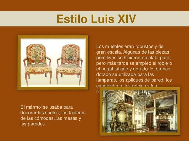 Los muebles eran robustos y de gran escala. Algunas de las piezas primitivas se hicieron en plata pura; pero más tarde se ...