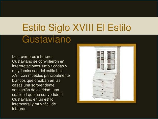 Estilo Siglo XVIII El Estilo Gustaviano Los primeros interiores Gustaviano se convirtieron en interpretaciones simplificad...