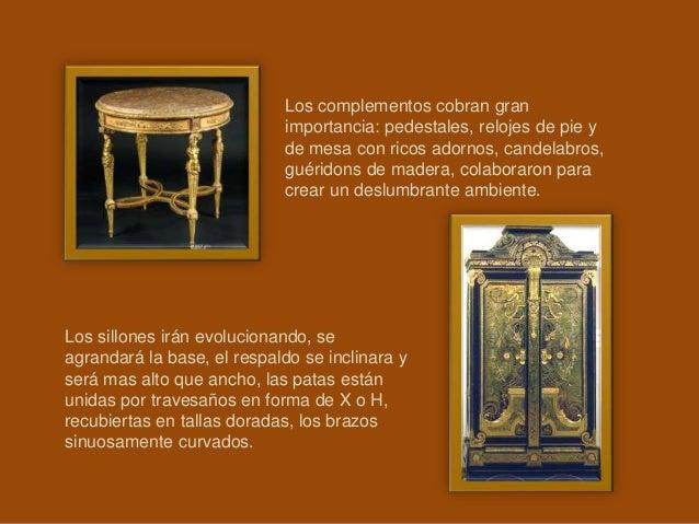 Los complementos cobran gran importancia: pedestales, relojes de pie y de mesa con ricos adornos, candelabros, guéridons d...