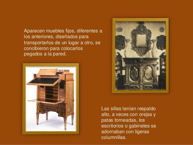Aparecen muebles fijos, diferentes a los anteriores, diseñados para transportarlos de un lugar a otro, se concibieron para...