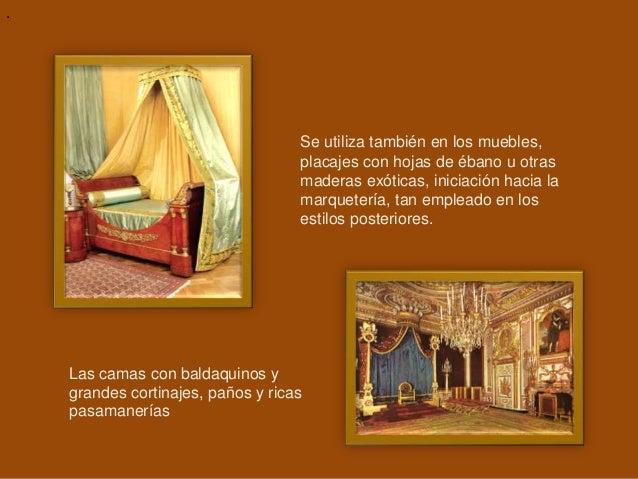 Las camas con baldaquinos y grandes cortinajes, paños y ricas pasamanerías . Se utiliza también en los muebles, placajes c...