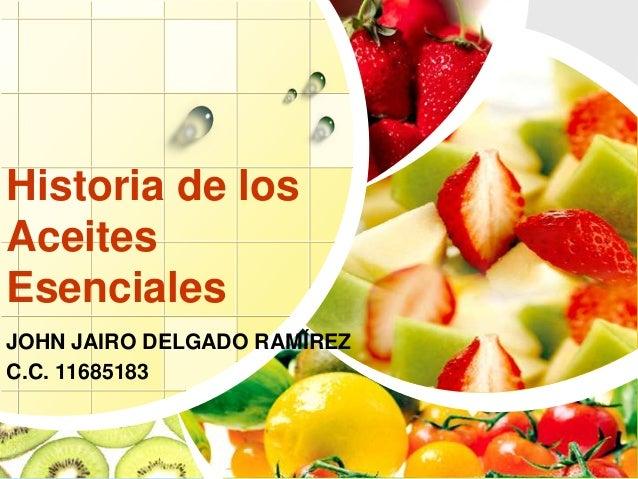 Historia de los Aceites Esenciales JOHN JAIRO DELGADO RAMÍREZ C.C. 11685183