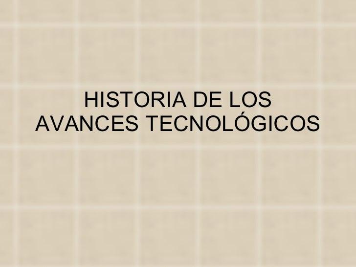HISTORIA DE LOS AVANCES TECNOLÓGICOS