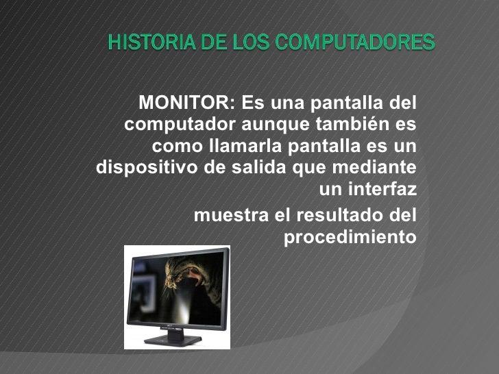MONITOR: Es una pantalla del computador aunque también es como llamarla pantalla es un dispositivo de salida que mediante ...