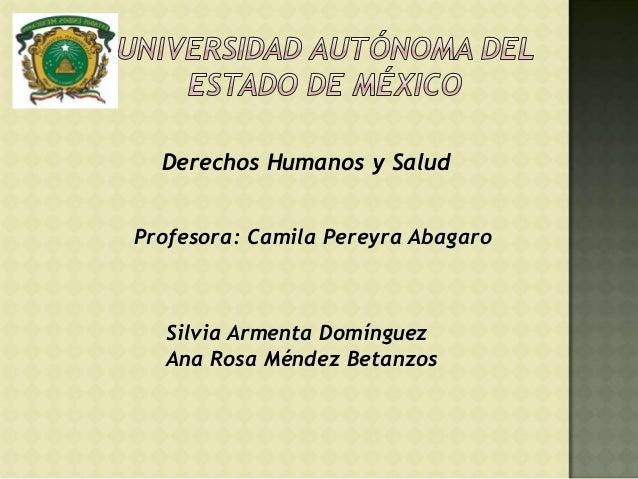 Derechos Humanos y SaludProfesora: Camila Pereyra Abagaro  Silvia Armenta Domínguez  Ana Rosa Méndez Betanzos