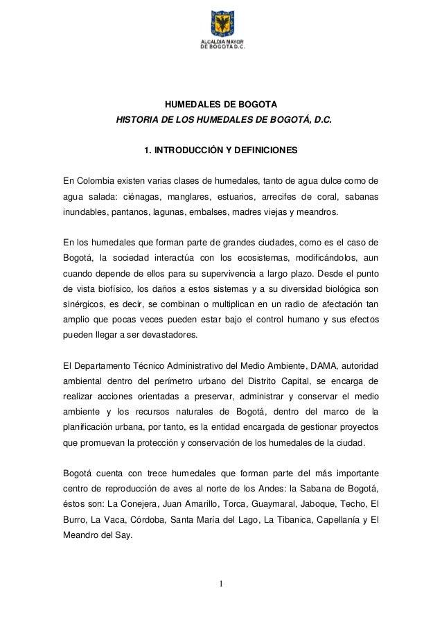 1 HUMEDALES DE BOGOTA HISTORIA DE LOS HUMEDALES DE BOGOTÁ, D.C. 1. INTRODUCCIÓN Y DEFINICIONES En Colombia existen varias ...