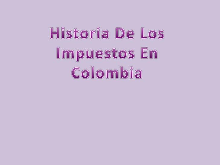 Historia De Los Impuestos En Colombia<br />