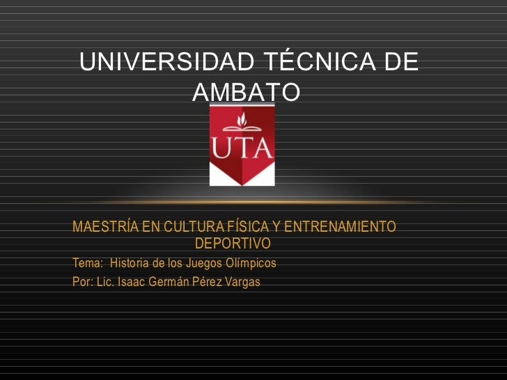 UNIVERSIDAD TÉCNICA DE        AMBATOMAESTRÍA EN CULTURA FÍSICA Y ENTRENAMIENTO                DEPORTIVOTema: Historia de l...