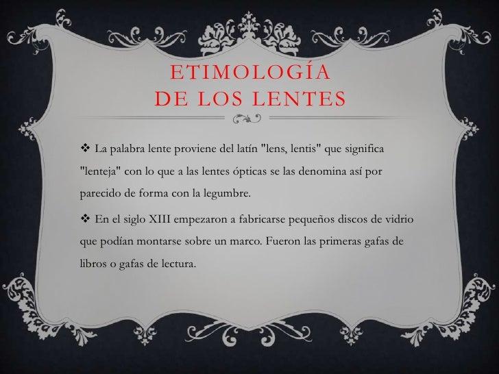 2a809590066ee 4. ETIMOLOGÍA DE LOS LENTES La palabra lente proviene del latín