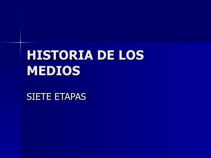HISTORIA DE LOS MEDIOS SIETE ETAPAS
