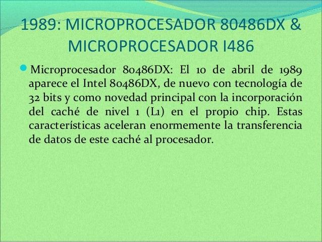 1989: MICROPROCESADOR 80486DX &  MICROPROCESADOR I486  Microprocesador 80486DX: El 10 de abril de 1989  aparece el Intel ...